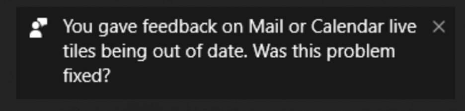"""Popup screen reading """"You gave feedback on Mail or Calendar live tiles being out of date. Was this problem fixed?"""""""
