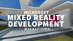 Mixed Reality Development weekly tips.