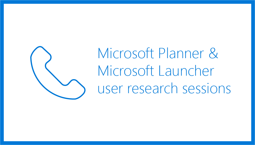 Microsoft Planner & Microsoft Launcher user research sessions